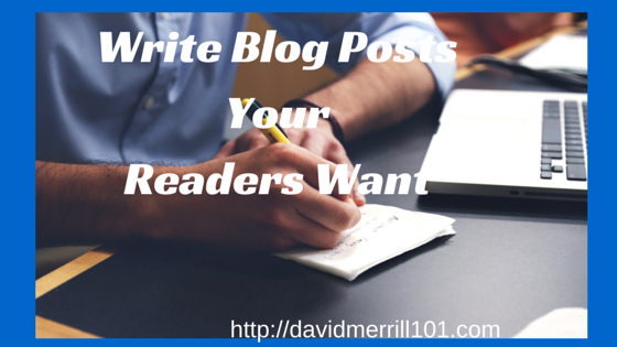 Write Blog Posts Your Readers Want